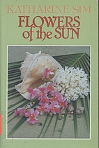 FLOWERS OF THE SUN by Katharine Sim