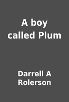 A boy called Plum by Darrell A Rolerson