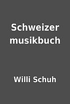 Schweizer musikbuch by Willi Schuh