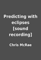 Predicting with eclipses [sound recording]…