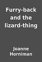 Furry-back and the lizard-thing by Joanne…