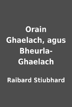 Orain Ghaelach, agus Bheurla-Ghaelach by…