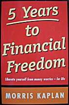 5 years to financial freedom. by Morris…