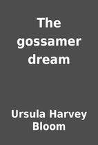 The gossamer dream by Ursula Harvey Bloom