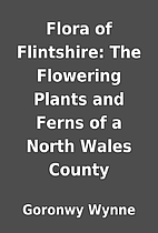 Flora of Flintshire: The Flowering Plants…