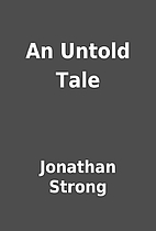 An Untold Tale by Jonathan Strong
