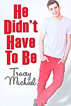 He Didn't Have To Be by Tracey Michael