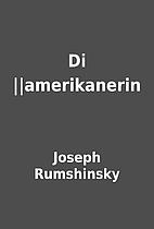 Di ||amerikanerin by Joseph Rumshinsky