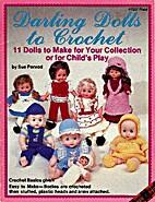 Darling Dolls to Crochet: 11 Dolls to Make…