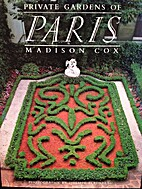 Private Gardens Of Paris by Madison Cox