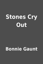 Stones Cry Out by Bonnie Gaunt