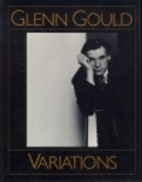 Glenn Gould Variations - By Himself and His…