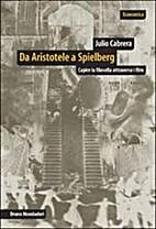 Da Aristotele a Spielberg by Julio Cabrera