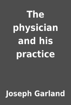 The physician and his practice by Joseph…