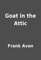 Goat in the Attic by Frank Avon