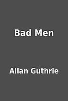 Bad Men by Allan Guthrie