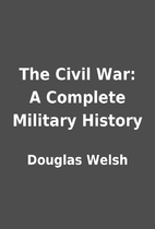 The Civil War: A Complete Military History…