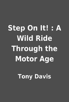 Step On It! : A Wild Ride Through the Motor…