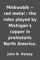 Miskwabik -- red metal : the roles played by…