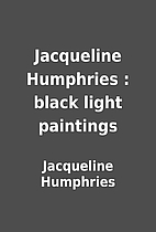Jacqueline Humphries : black light paintings…