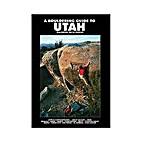 A Bouldering Guide to Utah (Baldwin - Beck -…