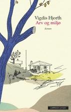 Arv og miljø : roman by Vigdis Hjorth