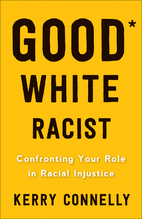 Good* White Racist: Confronting Your Role in…