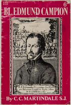 Bl. Edmund Campion [by] C. C. Martindale…