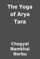 The Yoga of Arya Tara by Chogyal Namkhai…