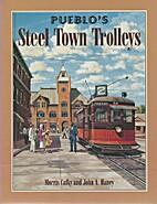 Pueblo's Steel Town Trolleys by Morris Cafky
