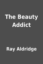 The Beauty Addict by Ray Aldridge