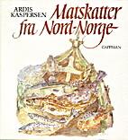 Matskatter fra Nord-Norge by Ardis Kaspersen