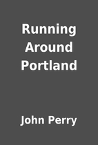 Running Around Portland by John Perry