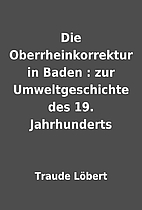 Die Oberrheinkorrektur in Baden : zur…