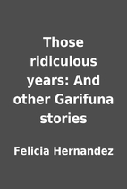 Those ridiculous years: And other Garifuna…