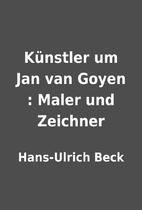 Künstler um Jan van Goyen : Maler und…