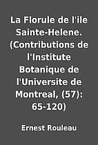 La Florule de l'ile Sainte-Helene.…