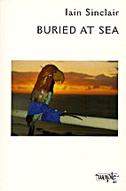 Buried at sea by Iain Sinclair