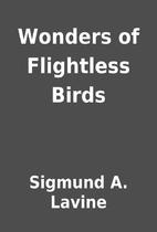 Wonders of Flightless Birds by Sigmund A.…
