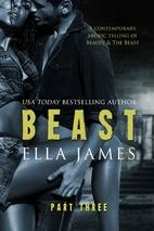Beast, Part Three (Beast, #3) by Ella James