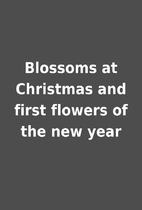 Blossoms at Christmas and first flowers of…