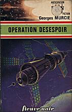 Opération Désespoir by Georges Murcie