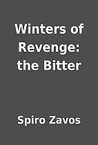 Winters of Revenge: the Bitter by Spiro…