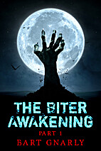 The Biter Awakening Part 1 by Bart Gnarly