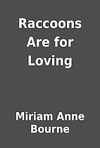 Raccoons Are for Loving by Miriam Anne…