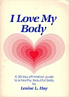 I Love My Body by Louise L. Hay
