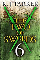 The Two of Swords: Part 6 by K. J. Parker