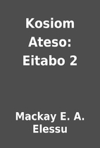 Kosiom Ateso: Eitabo 2 by Mackay E. A.…