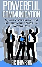 Powerful Communication: Influence,…
