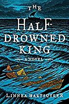 The Half-Drowned King: A Novel by Linnea…